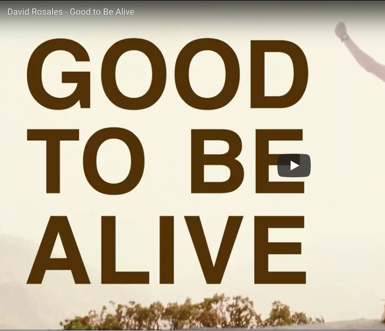 Music Video: Good to Be Alive, by David Rosales